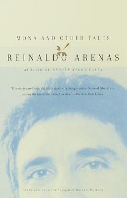 Mona and Other Tales By Arenas, Reinaldo/ Koch, Dolores (TRN)/ Koch, Dolores