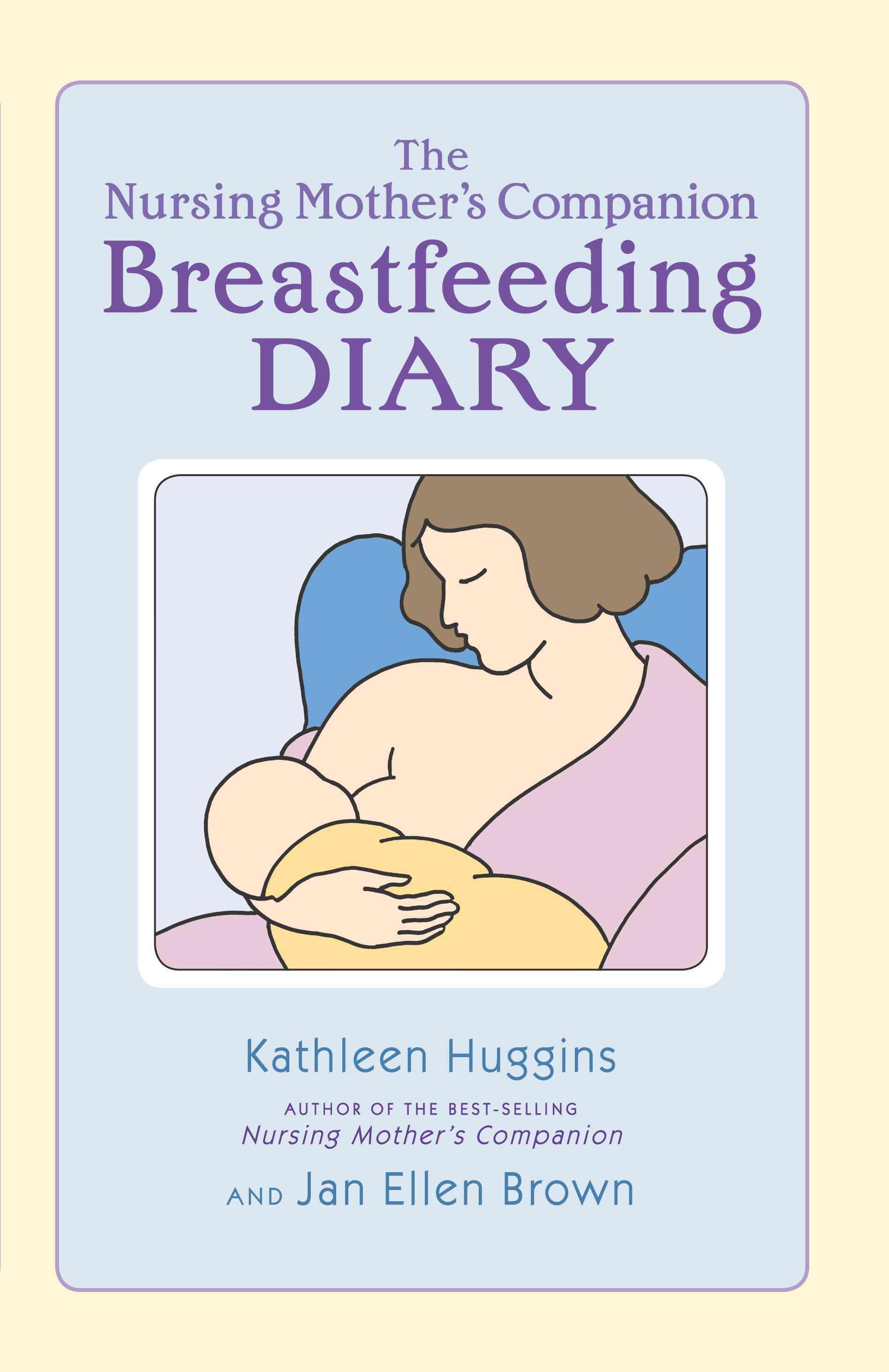 The Nursing Mother's Companion Breastfeeding Diary By Huggins, Kathleen/ Brown, Jan Ellen